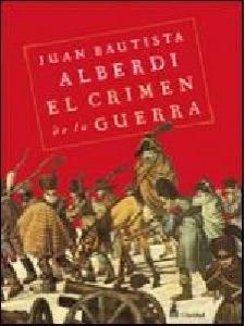 EL CRIMEN DE LA GUERRA - OBRA DEL INTERNACIONALMENTE CONOCIDO como CANCILLER DE LA PAZ Juan Bautista ALBERDI